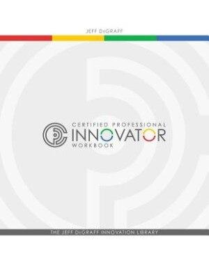 Certified Professional Innovator Workbook by Jeff DeGraff