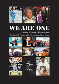 We Are One - Stories of Work, LIfe and Love by Elizabeth Gottlieb