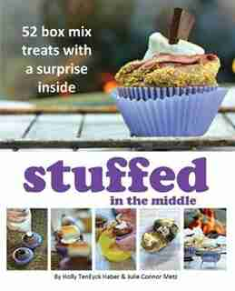 Stuffed in the Middle: 52 Box Mix Treats with a Surprise Inside by Holly TenEyck Haber