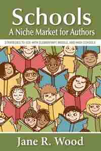 Schools: A Niche Market for Authors by Jane R. Wood