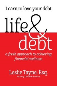 Life & Debt: a fresh approach to achieving financial wellness by Leslie Tayne
