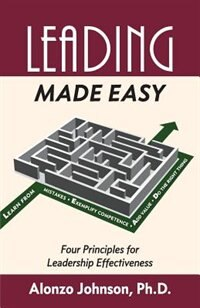 Leading Made Easy: Four Principles for Leadership Effectiveness by Alonzo Johnson