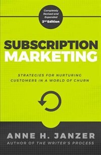 Subscription Marketing: Strategies for Nurturing Customers in a World of Churn by Anne Janzer
