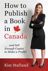 Book How to Publish a Book in Canada ... and Sell Enough Copies to Make a Profit! by Kim Staflund