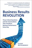Business Results Revolution: Three Critical Questions and the Conversations That Transform Business…