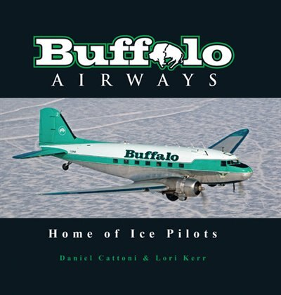 Buffalo Airways: Home of the Ice Pilots by Daniel Cattoni