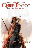 The Last Massacre: Chief Piapot Book Two