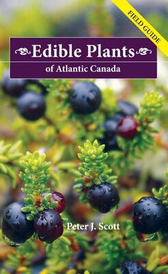 Book Edible Plants of Atlantic Canada: Field Guide by Peter J. Scott