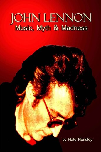 John Lennon: Music, Myth And Madness by Nate Hendley