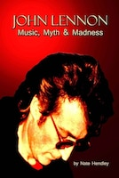 John Lennon: Music, Myth And Madness