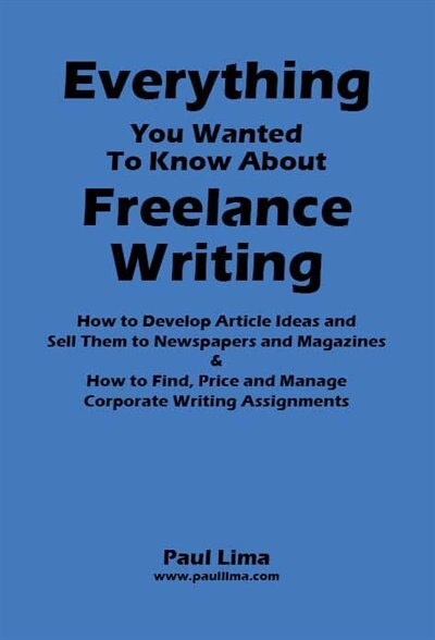 Everything You Wanted To Know About Freelance Writing by Paul Lima