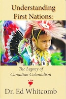 Understanding First Nations: The Legacy of Canadian Colonialism