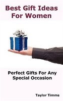 Best Gift Ideas For Women: Perfect Gifts Ideas For Any Special Occasion
