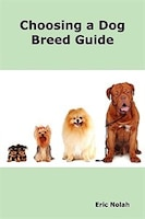 Choosing a Dog Breed Guide: How to Choose the Right Dog for You. The Most Popular Dog Breed…