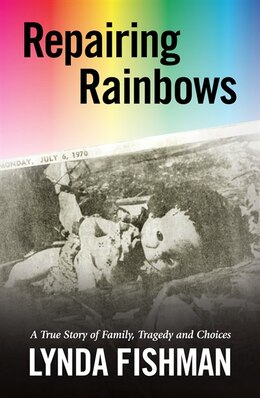 Book Repairing Rainbows: A True Story of Family, Tragedy and Choices by Lynda Fishman
