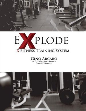 eXplode: The X Fitness Training System by Gino Arcaro