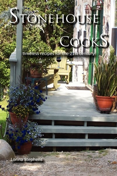 Stonehouse Cooks: timeless recipes for the 21st century by Lorina Stephens