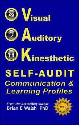 Book Vak Self-audit: Visual, Auditory, And Kinesthetic Communication And Learning Styles: Exploring… by Brian E. Walsh