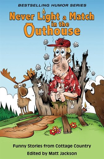 Never Light a Match in the Outhouse: Funny Stories from Cottage Country by Matt Jackson