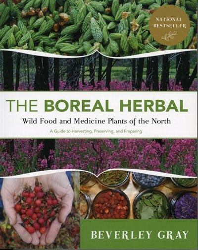 Boreal Herbal: Wild Food and Medicine Plants of the North by Beverley Gray