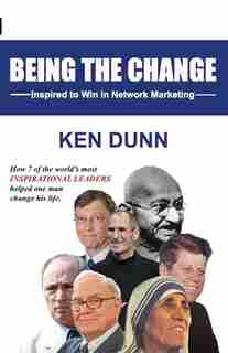 Being the change: Inspired to Win in Network Marketing by Ken Dunn