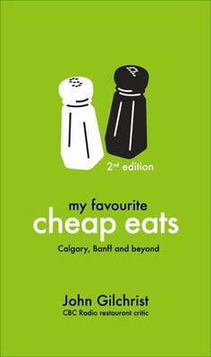 Book My Favourite Cheap Eats 2: Calgary, Banff and beyond by John Gilchrist