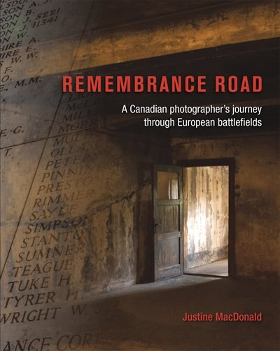 Remembrance Road: A Canadian photographer's journey through European battlefields by Justine MacDonald