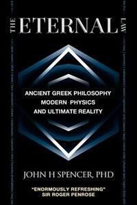 Book The Eternal Law: Ancient Greek Philosophy, Modern Physics, And Ultimate Reality by John H Spencer