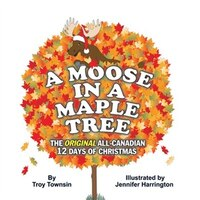 A Moose in a Maple Tree: The ORIGINAL All-Canadian 12 Days of Christmas