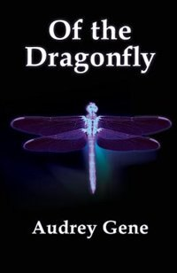 Of the Dragonfly by Audrey Gene