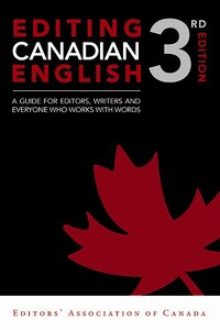 Editing Canadian English, 3rd edition: A Guide for Editors, Writers, and Everyone Who Works with…