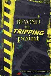Beyond The Tripping Point by Sharon A Crawford