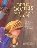 Some Secrets Should Never Be Kept: Protect children from unsafe touch by teaching them to always…