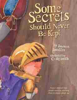 Some Secrets Should Never Be Kept: Protect children from unsafe touch by teaching them to always speak up by Jayneen Sanders