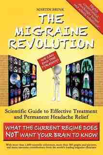 The Migraine Revolution: We Can End The Tyranny - Scientific Guide To Effective Treatment And Permanent Headache Relief (wha by Martin Brink