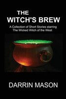 The Witch's Brew: A Collection of Short Stories starring the Wicked Witch of the West
