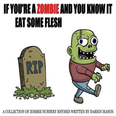 If You're A Zombie and You Know It Eat Some Flesh de Darrin Mason