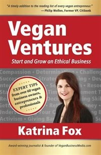 Vegan Ventures: Start and Grow an Ethical Business by Katrina Fox