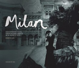 Book MILAN: Discovering Food, Fashion and Family In a Private City by Robyn Lea