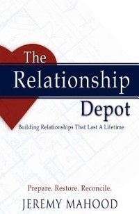 The Relationship Depot: Building Relationships That Last a Lifetime