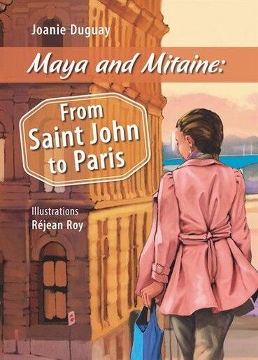 Maya and Mitaine:From Saint John to Paris by Joanie Duguay