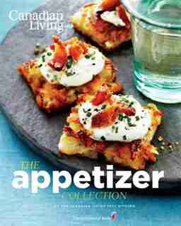 Canadian Living: The Appetizer Collection by Canadian Living