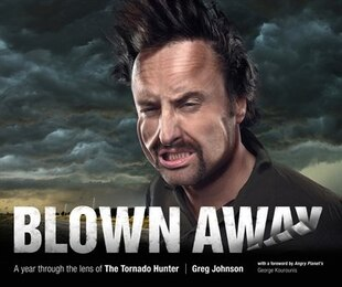Blown Away: A Year Through The Lens Of The Tornado Hunter: A year through the lens of The Tornado Hunter