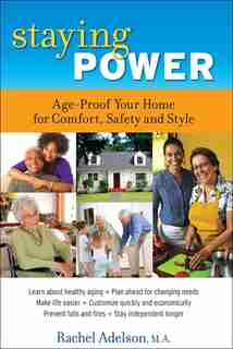 Staying Power: Age-proof Your Home For Comfort, Safety And Style by Rachel Adelson