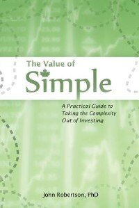 Book The Value of Simple: A Practical Guide to Taking the Complexity Out of Investing by John A Robertson