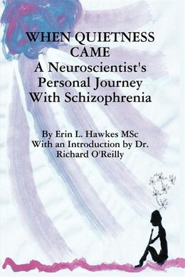 Book When Quietness Came: A Neuroscientist's Personal Journey with Schizophrenia by Erin Lynne Hawkes