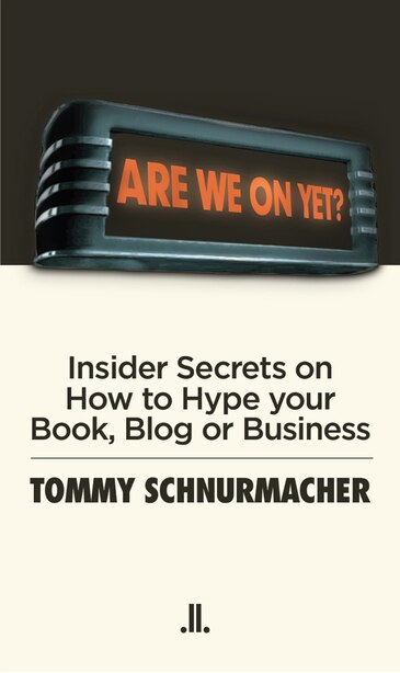 Are We On Yet?: Insider Secrets on How to be Interviewed (and other essential media skills) by Tommy Schnurmacher