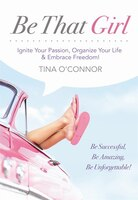 Be That Girl: Ignite Your Passion, Organize Your Life and Embrace Freedom
