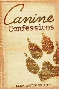 Canine Confessions by Bernadette Griffin