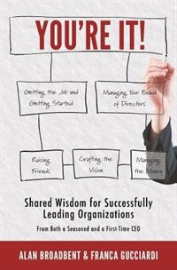 You're It!: Shared Wisdom for Successfully Leading Organizations from Both a Seasoned and a First-Time CEO by Alan Broadbent